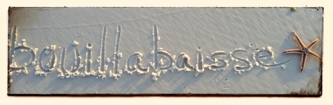 Bouillabaisse Written in the Sand