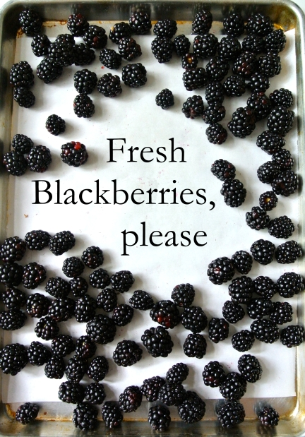 Fresh Blackberries Please